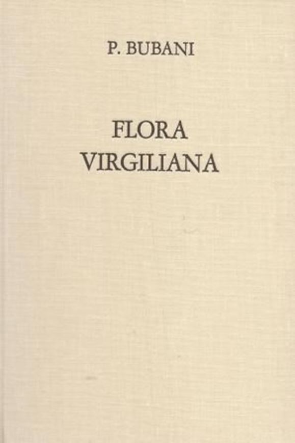 Flora Virgiliana. Bologna 1869. 135 p. 8vo. Cloth. Reprint Koenigstein 1974. - With a new introduction, a curriculum vitae and a list of Bubani's published works by Herve M.Burdet (Geneve). 9 p. (ISBN 978-3-87429-075-3)
