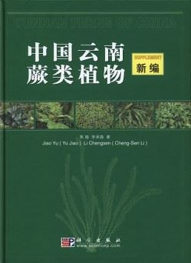 Yunnan Ferns of China Supplement. 2007. ca. 600 col. photogr. 328 p. gr8vo. Hardcover. - Bilingual (English / Chinese).
