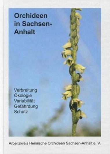 Orchideen in Sachsen - Anhalt. Verbreitung, Ökologie, Variabilität, Gefährdung, Schutz. 2011. illus. 496 S. gr8vo. Hardcover.