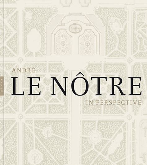 André Le Notre in Perspective. 2014. 350 (180 col.) figs. 416 p. Hardcover.