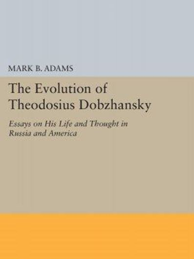The evolution of Theodosius Dobzhansky.Essays on his life and thought in Russia and America.1994. (Reprint 2016).illustr.XI,249 p.gr8vo.Hard cover.