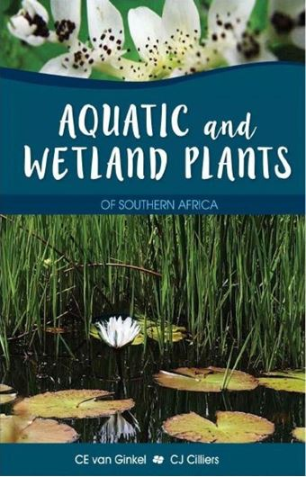 Aquatic and Wetland Plants of Southern africa. 2021. ca 2000 col. figs. 820 p. gr8vo. Hardcover.
