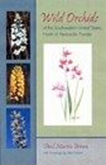 Wild Ochids of the Southeastern United States, North of Peninsular Florida. 2004. 285 col. photographs. 97 figs. 90 maps. XIV, 394 p. gr8vo. Hardcover.