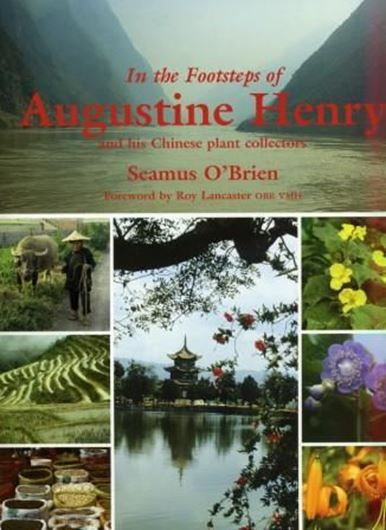 In the Footsteps of Augustine Henry. 2011. 500 col. col. figs. 367 p. 4to. Hardcover.