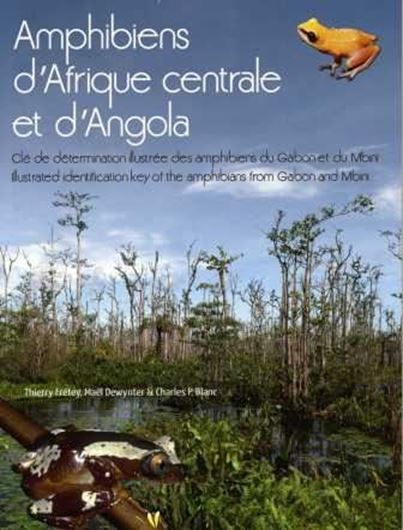 Amphibiens d'Afrique Centrale et d'Angola. 2011. illus. 231 p. gr8vo. Paper bd. French, with bilingual identification keys French/English.