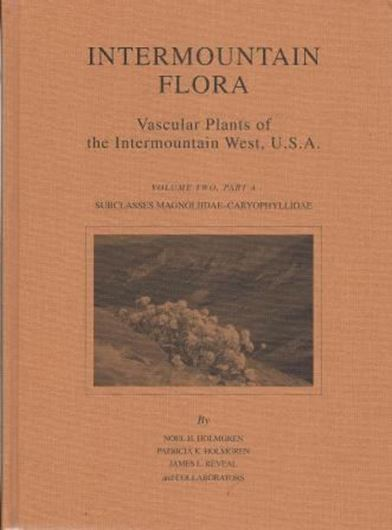 Intermountain Flora. Vascular Plants of the Intermountain West, USA. Volume 2A: Subclass Magnoliidae - Caryophyllidae. By Noel H. Holmgren, Patricia K. Holmgren, James L.  Reveal and Collaborators. 2012. illus. 731 p. 4to. Hardcover.