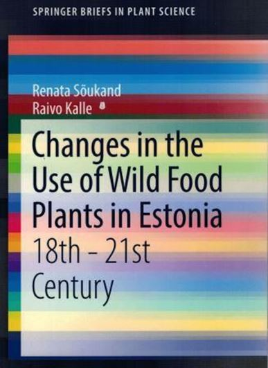 Changes in the Use of Wild Food Plants in Estonia 18th - 21st Century. 2016. (Springer Briefs in Plant Sc.) VIII, 172 p. gr8vo. Paper bd.