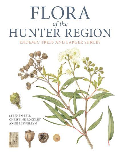 Flora of the Hunter Region. Endemic Plants and Larger Shrubs. 2019. illus.(col. photgr. & maps). 136 p. Hardcover.