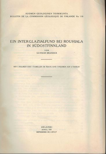 Ein Interglazialfund bei Rouhiala in Südostfinnland. 1937.(Suomen Geol.Toimikunta,Bull.de la Comm.Geol.de Finlande,no.118). 7 Fig.2 Taf.7 Tab.76 S.gr8vo. Paper bd.